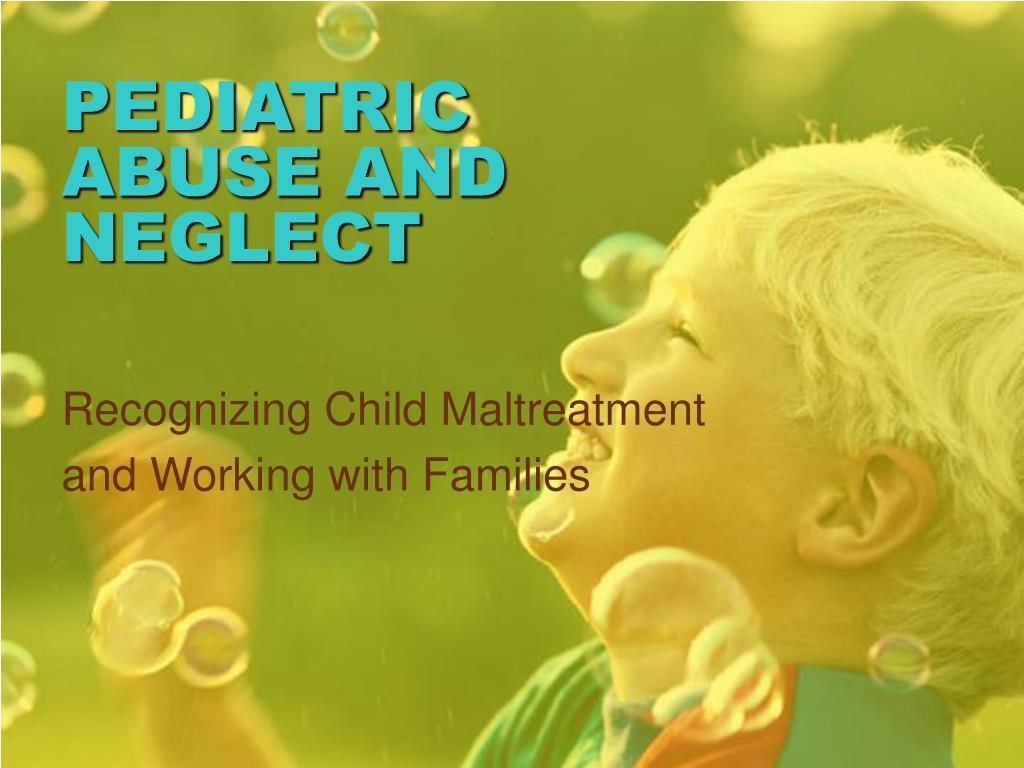 pediatric abuse and neglect l.