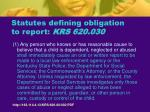 statutes defining obligation to report krs 620 030