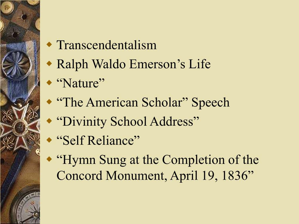 transcenditalism in american scholar After reading the text, the american scholar, by emerson, i feel that he is trying to build a new american identity this lecture was given in 1837, only.