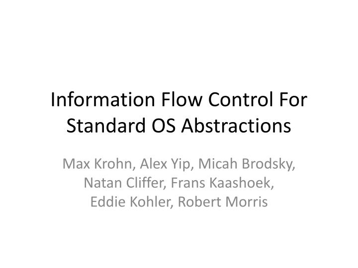 information flow control for standard os abstractions n.