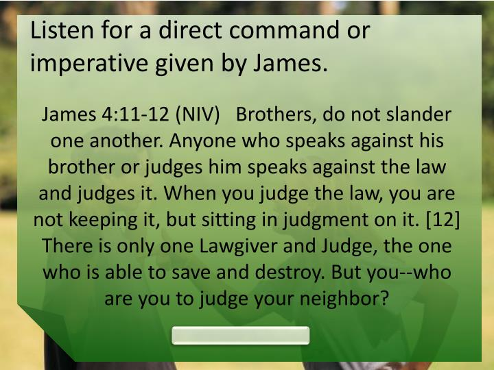 Listen for a direct command or imperative given by james
