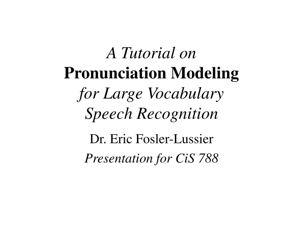 a tutorial on pronunciation modeling for large vocabulary speech recognition l.