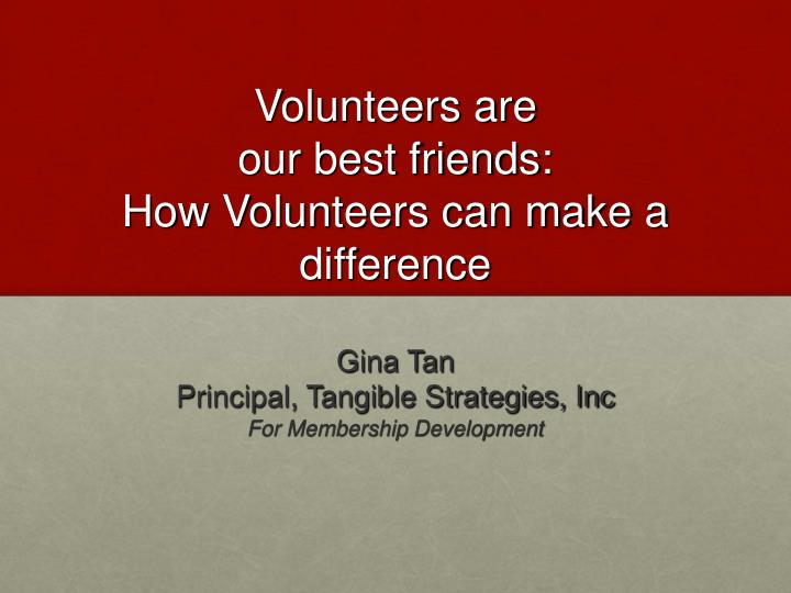 volunteers are our best friends how volunteers can make a difference n.