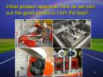 initial product approval how do we sort out the good products from the bad