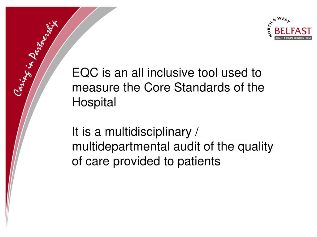 EQC is an all inclusive tool used to measure the Core Standards of the Hospital