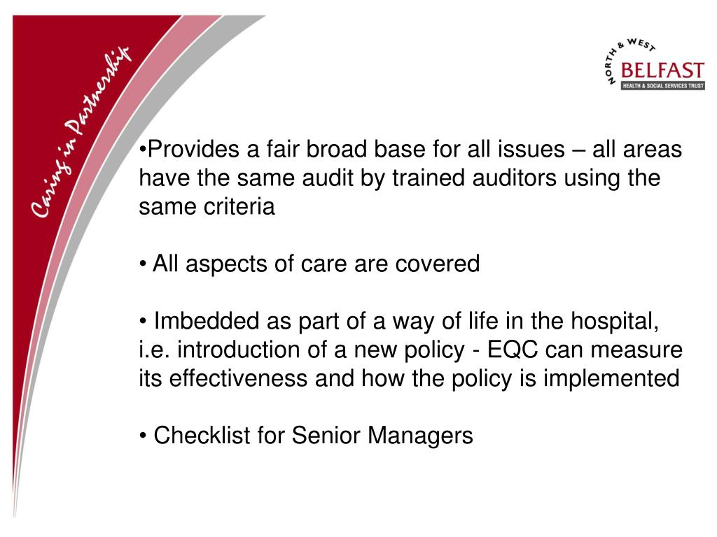 Provides a fair broad base for all issues – all areas have the same audit by trained auditors using the same criteria