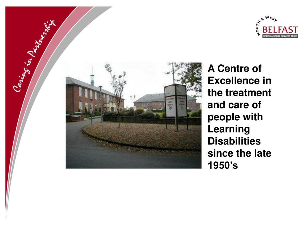 A Centre of Excellence in the treatment and care of people with Learning Disabilities since the late 1950's