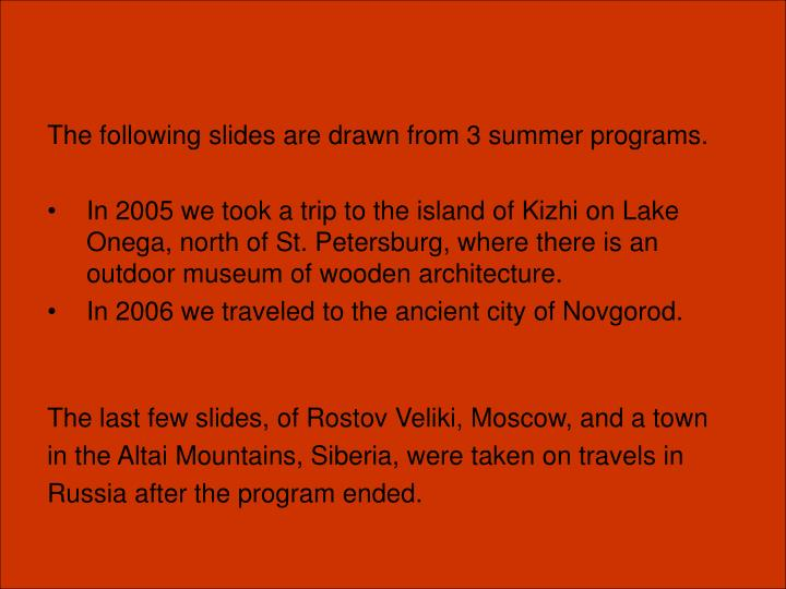 The following slides are drawn from 3 summer programs.