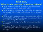 break then what are the sources of america s reforms