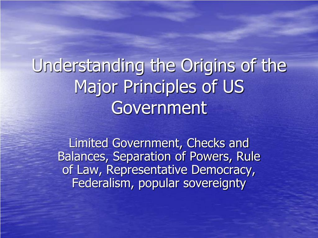 understanding the origins of the major principles of us government l.
