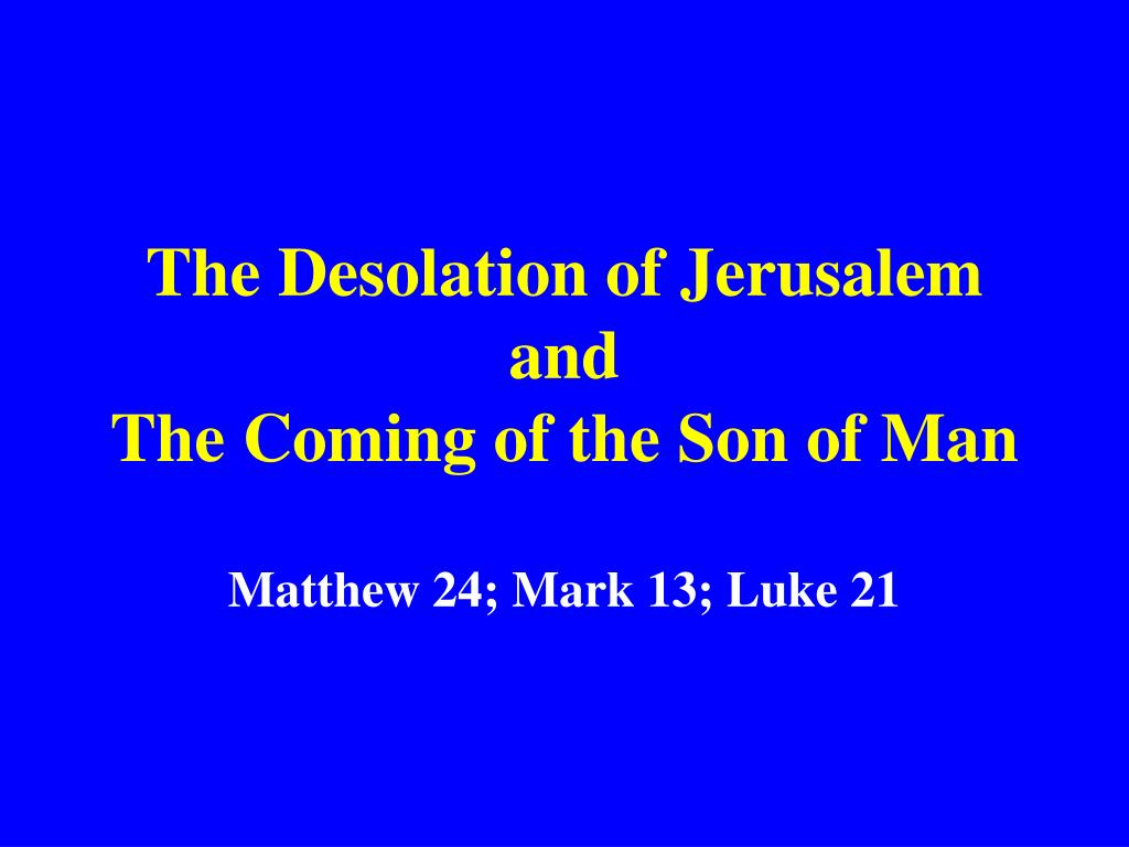 the desolation of jerusalem and the coming of the son of man l.