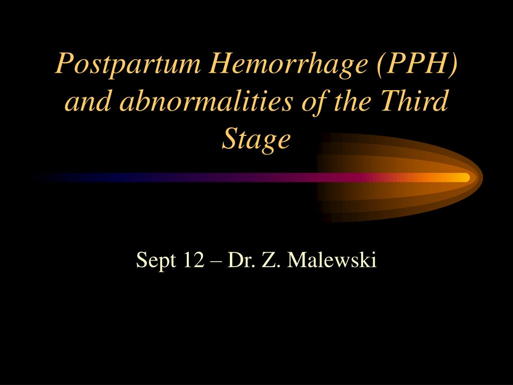 postpartum hemorrhage pph and abnormalities of the third stage l.