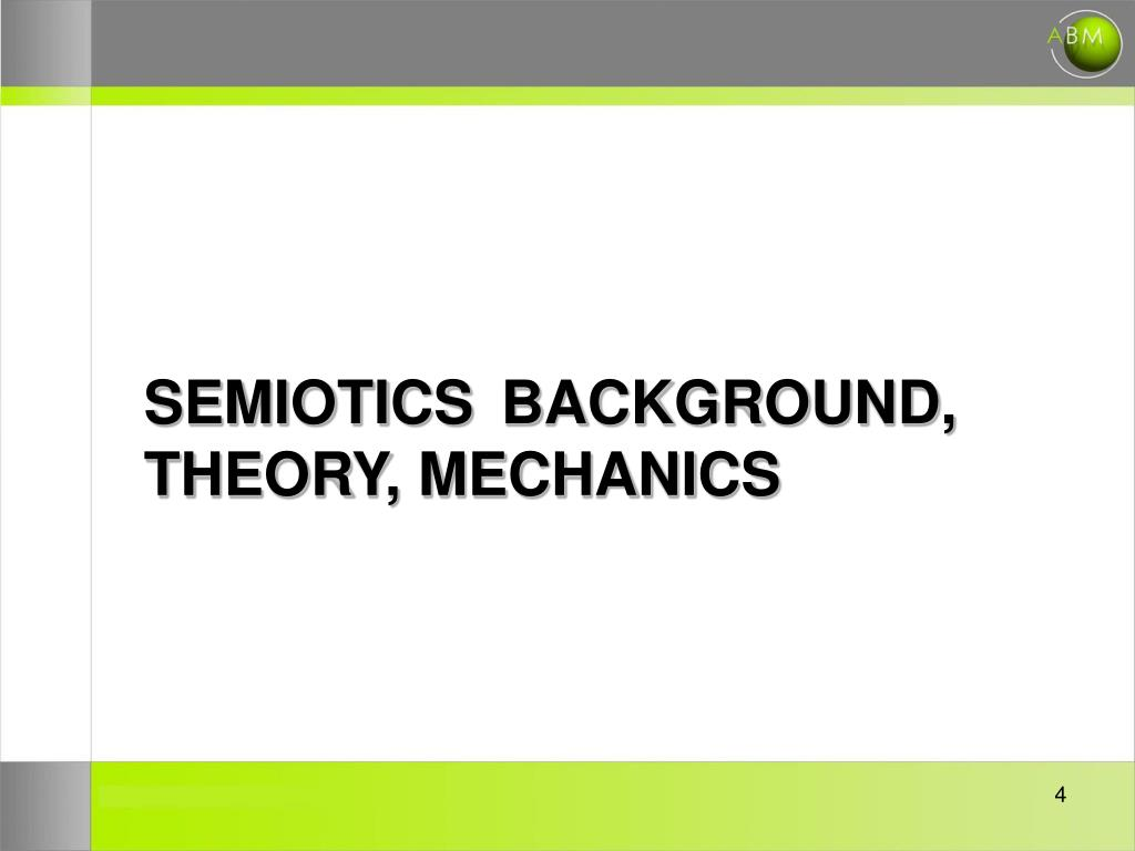 SEMIOTICS	 BACKGROUND, THEORY, MECHANICS