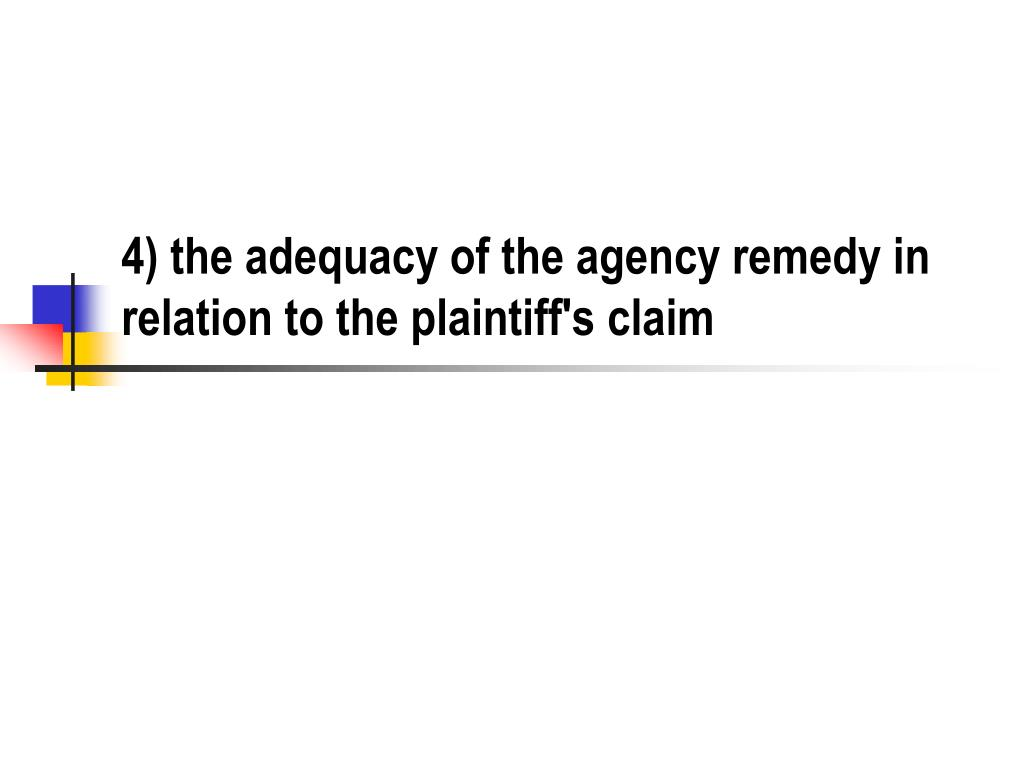 4) the adequacy of the agency remedy in relation to the plaintiff's claim