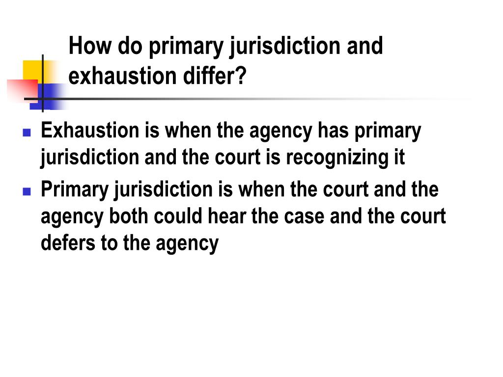 How do primary jurisdiction and exhaustion differ?