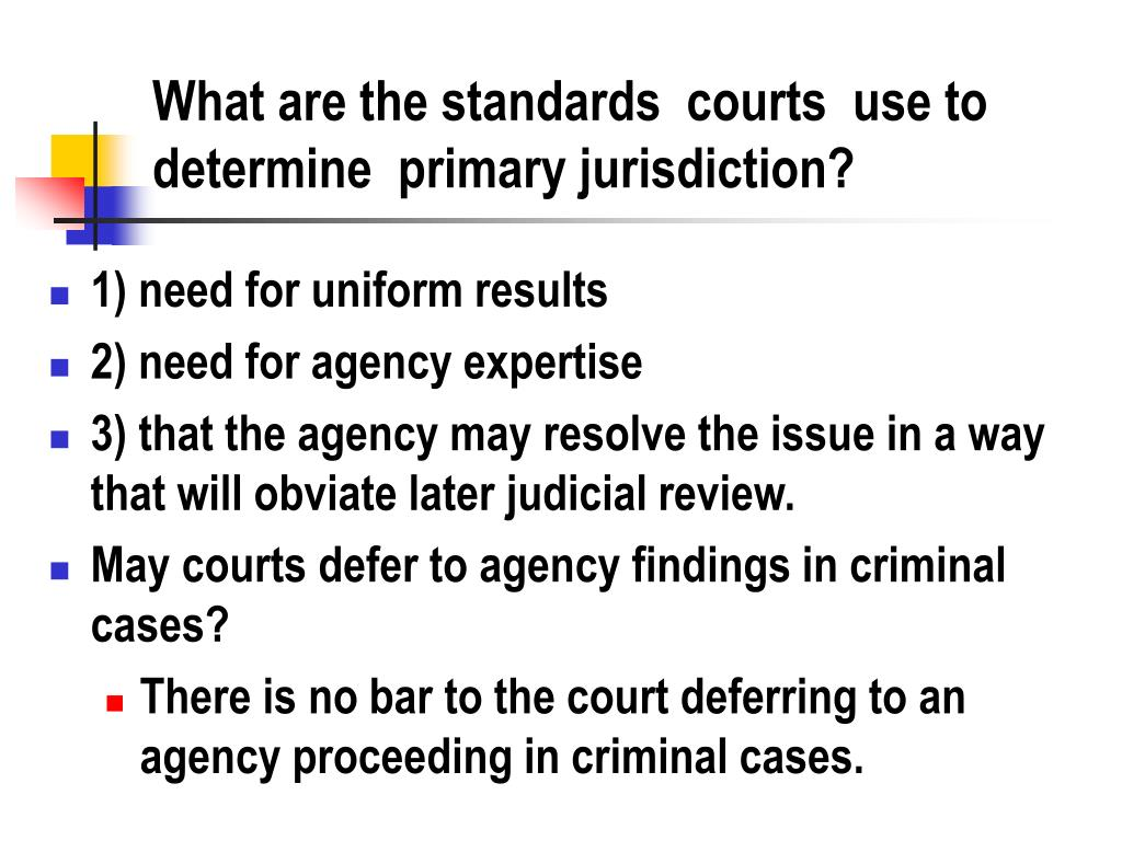 What are the standards  courts  use to determine  primary jurisdiction?