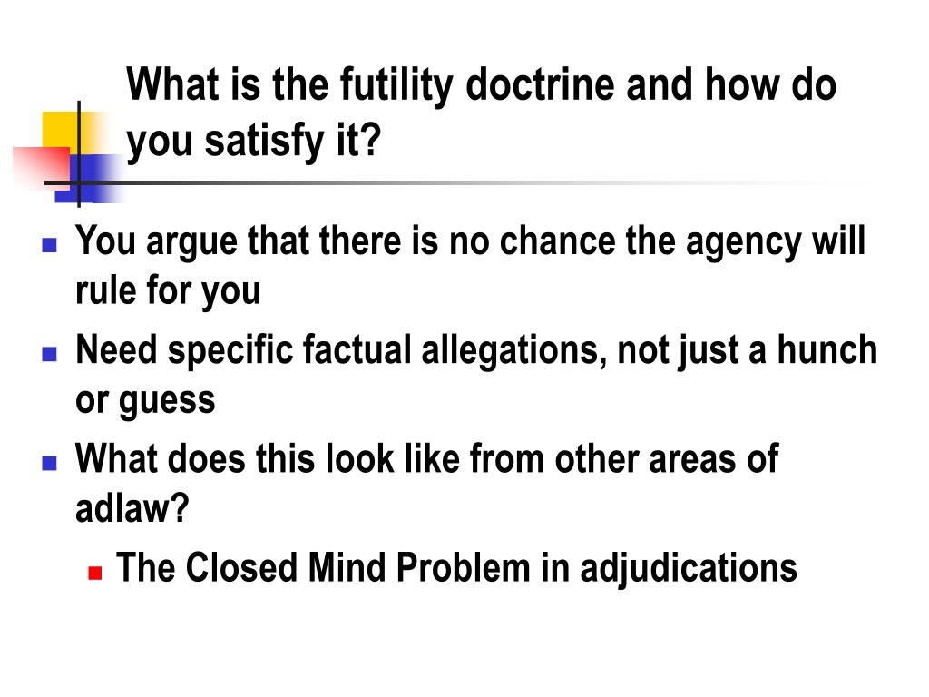 What is the futility doctrine and how do you satisfy it?