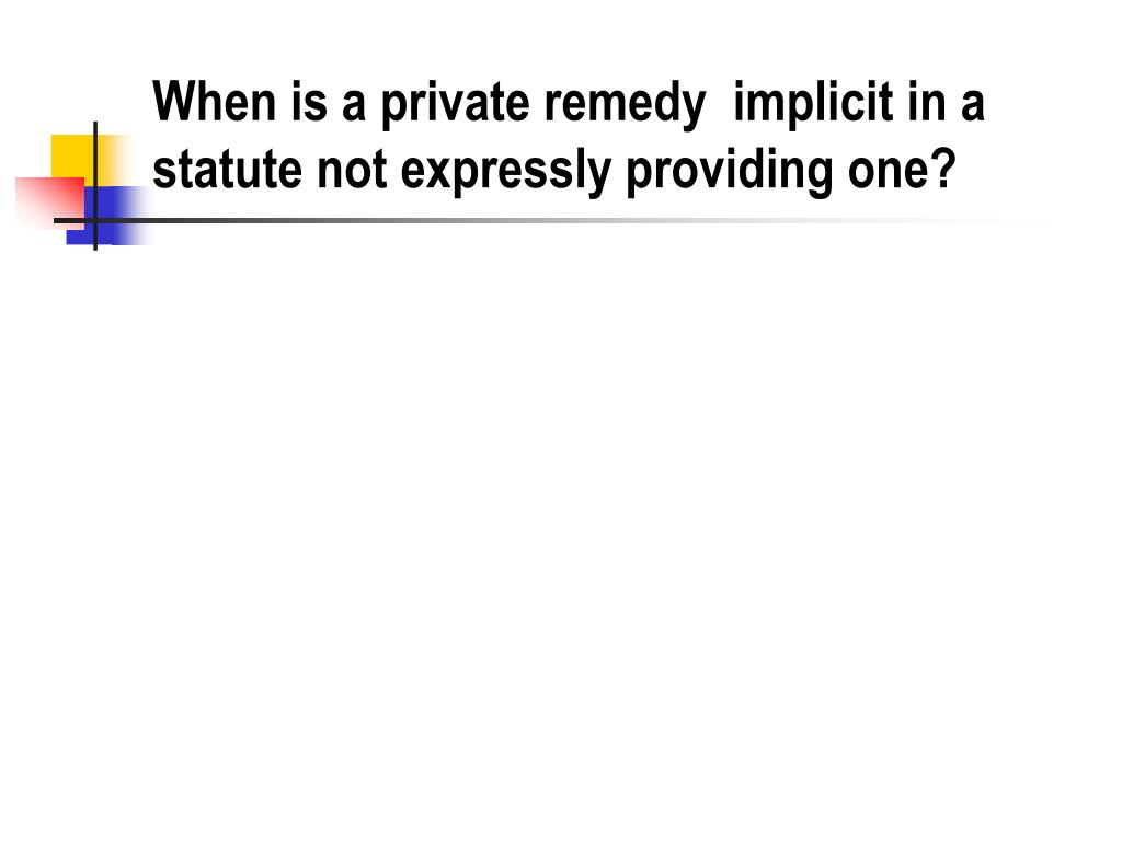 When is a private remedy  implicit in a statute not expressly providing one?