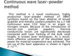 continuous wave laser powder method