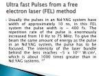 ultra fast pulses from a free electron laser fel method