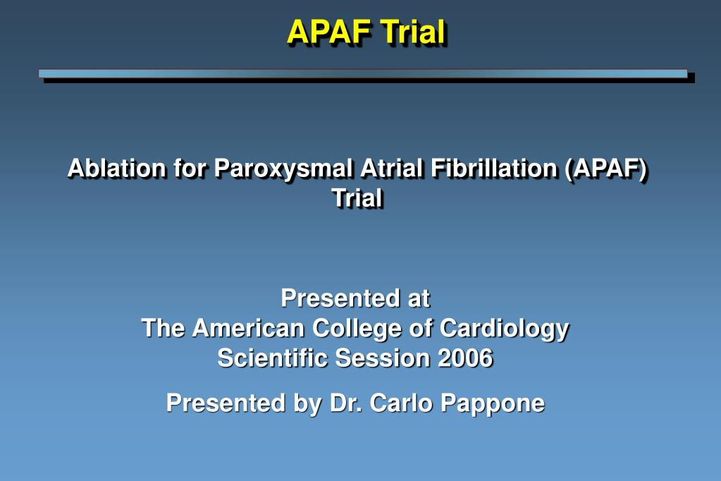 ablation for paroxysmal atrial fibrillation apaf trial l.