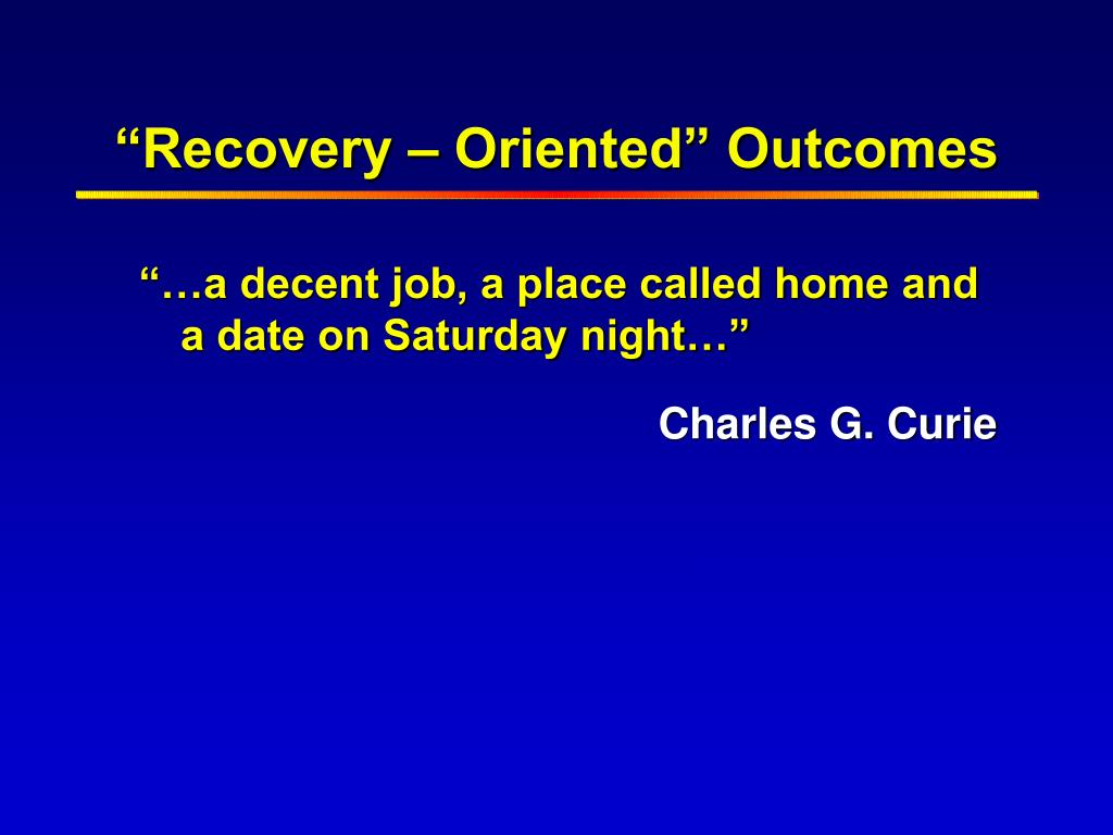 """""""Recovery – Oriented"""" Outcomes"""
