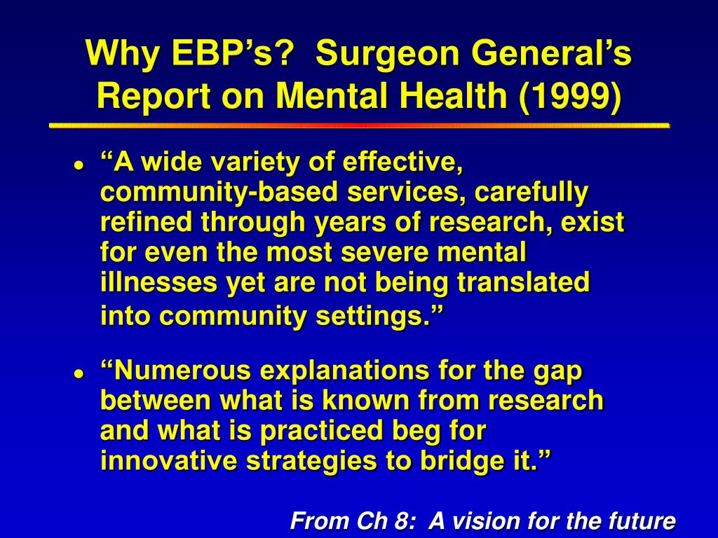 Why EBP's?  Surgeon General's Report on Mental Health (1999)