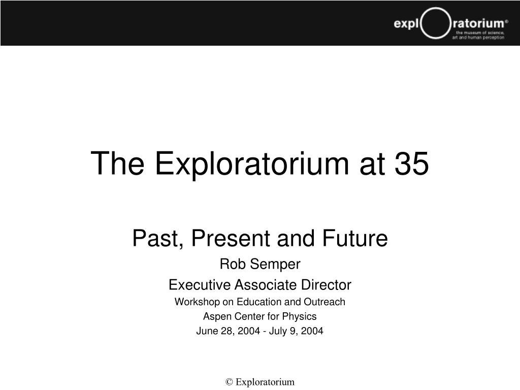the exploratorium at 35 l.