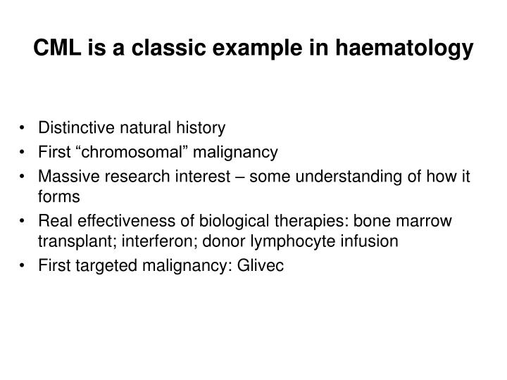 CML is a classic example in haematology