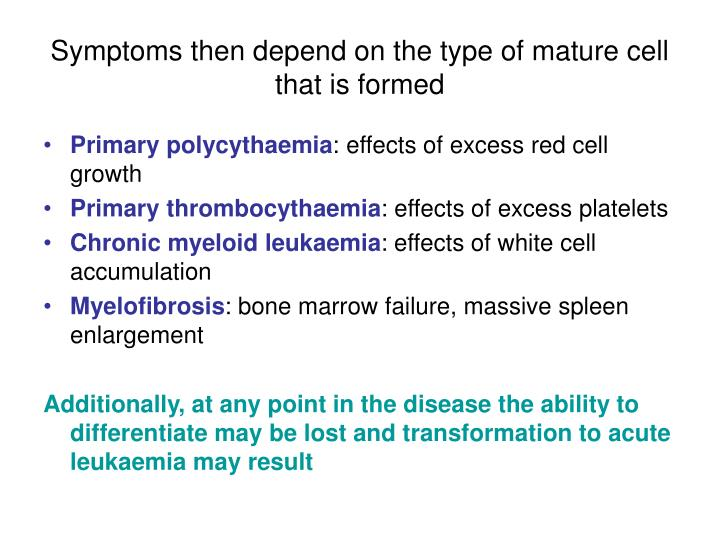 Symptoms then depend on the type of mature cell that is formed