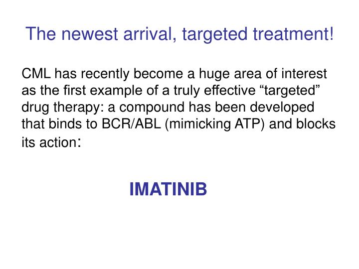The newest arrival, targeted treatment!