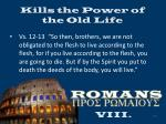 kills the power of the old life