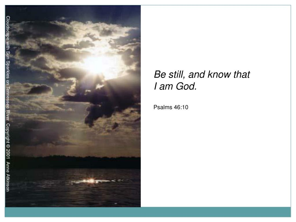 Be still, and know that I am God.