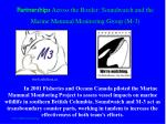 partnerships across the border soundwatch and the marine mammal monitoring group m 3