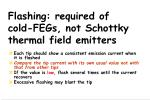 flashing required of cold fegs not schottky thermal field emitters