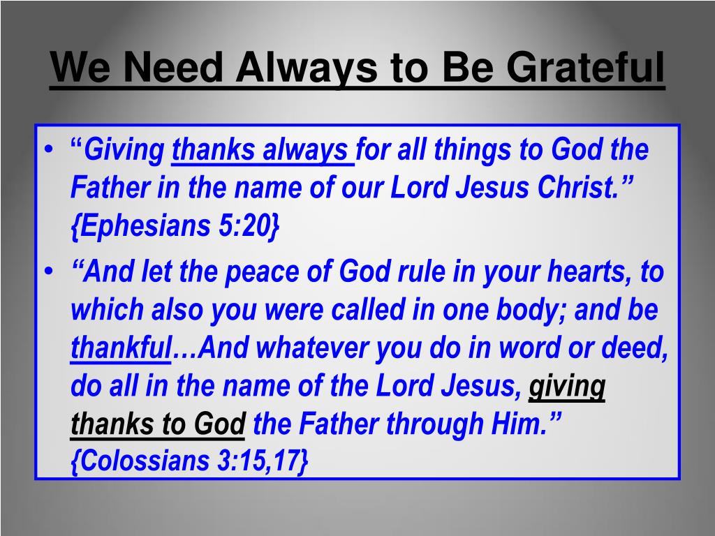 We Need Always to Be Grateful