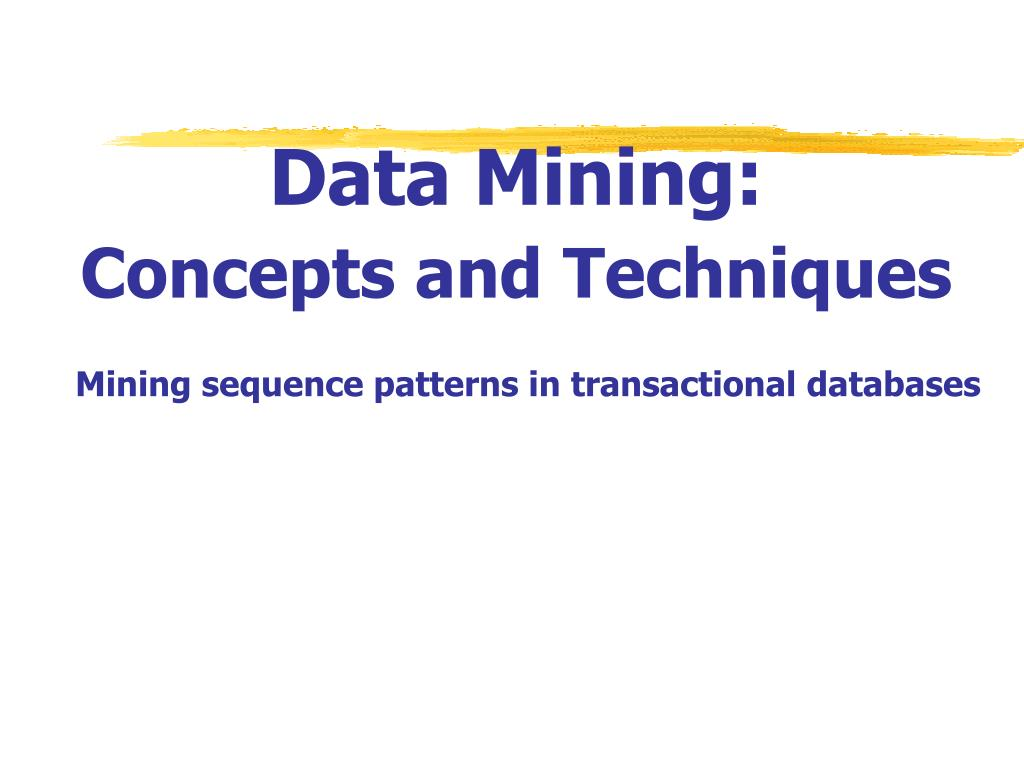 data mining concepts and techniques mining sequence patterns in transactional databases l.