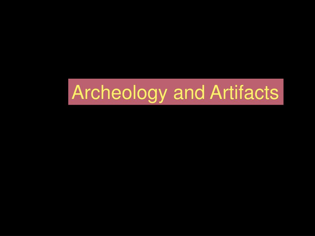 Archeology and Artifacts