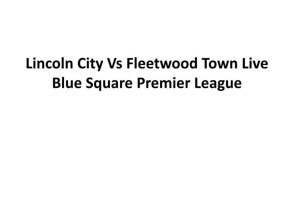 lincoln city vs fleetwood town live blue square premier league l.