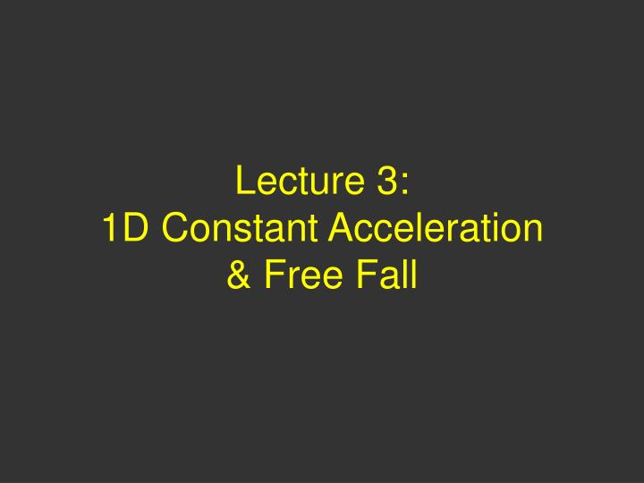 lecture 3 1d constant acceleration free fall n.