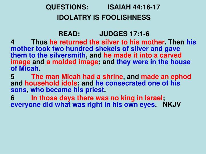 QUESTIONS:ISAIAH 44:16-17