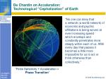 de chardin on acceleration technological cephalization of earth