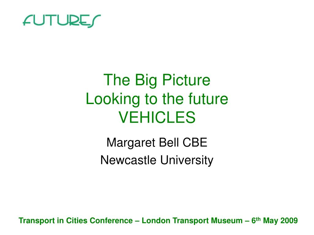 the big picture looking to the future vehicles l.