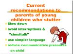current recommendations to parents of young children who stutter22