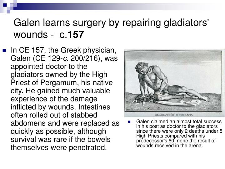 Galen learns surgery by repairing gladiators wounds c 157