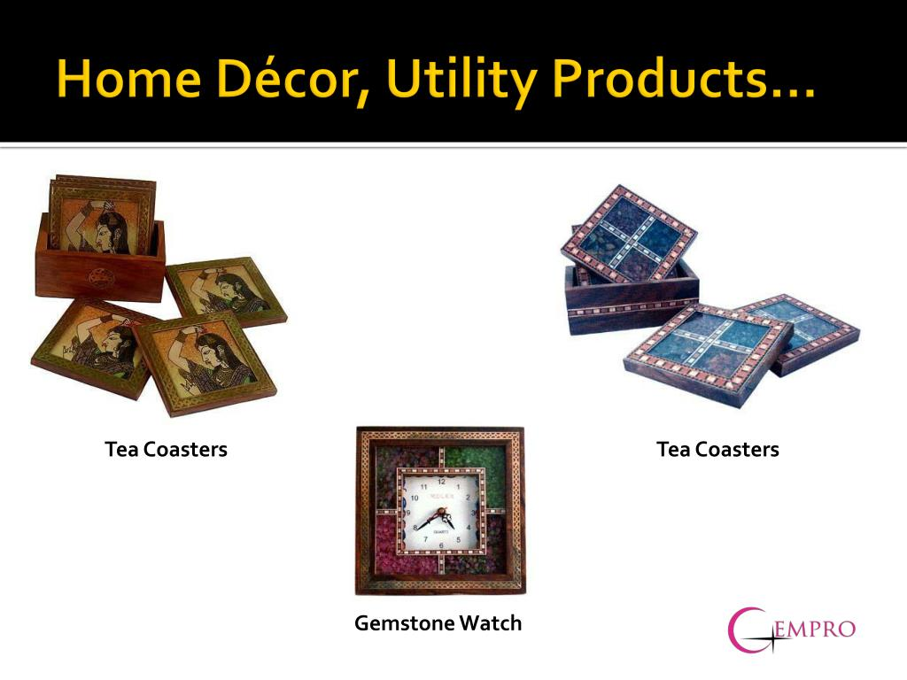 Home Décor, Utility Products…