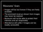 museums fears