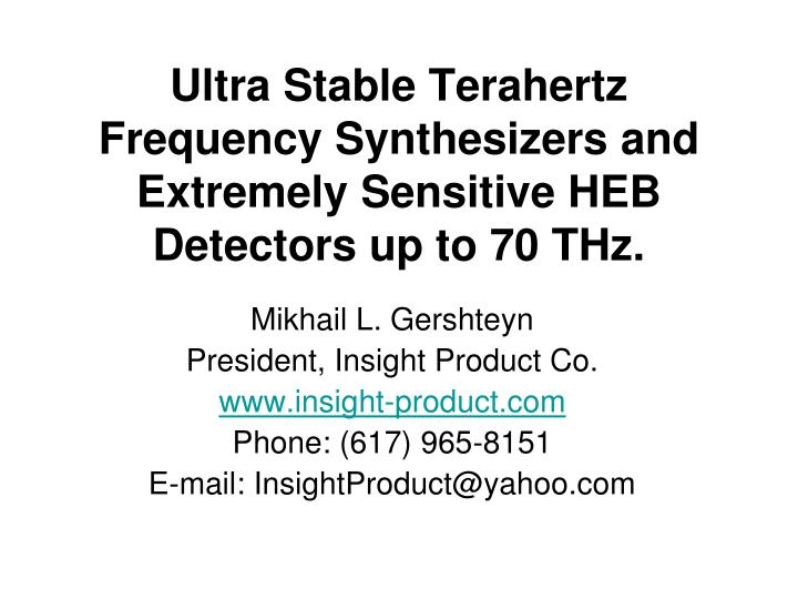 ultra stable terahertz frequency synthesizers and extremely sensitive heb d etectors up to 70 thz n.
