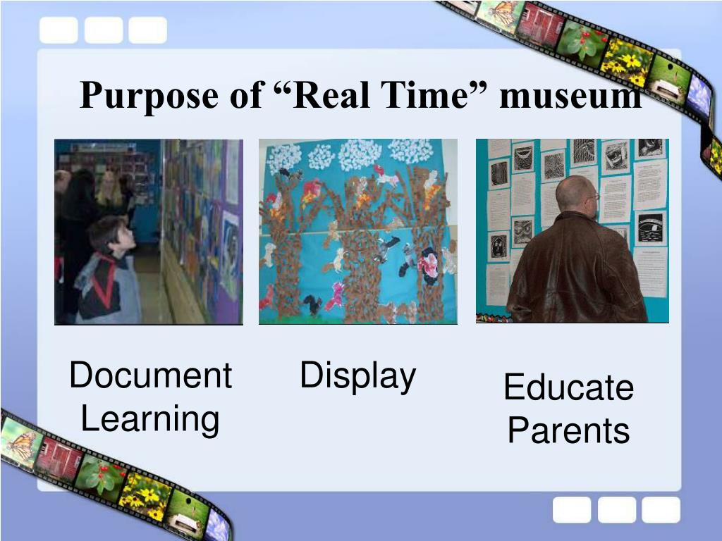 """Purpose of """"Real Time"""" museum"""