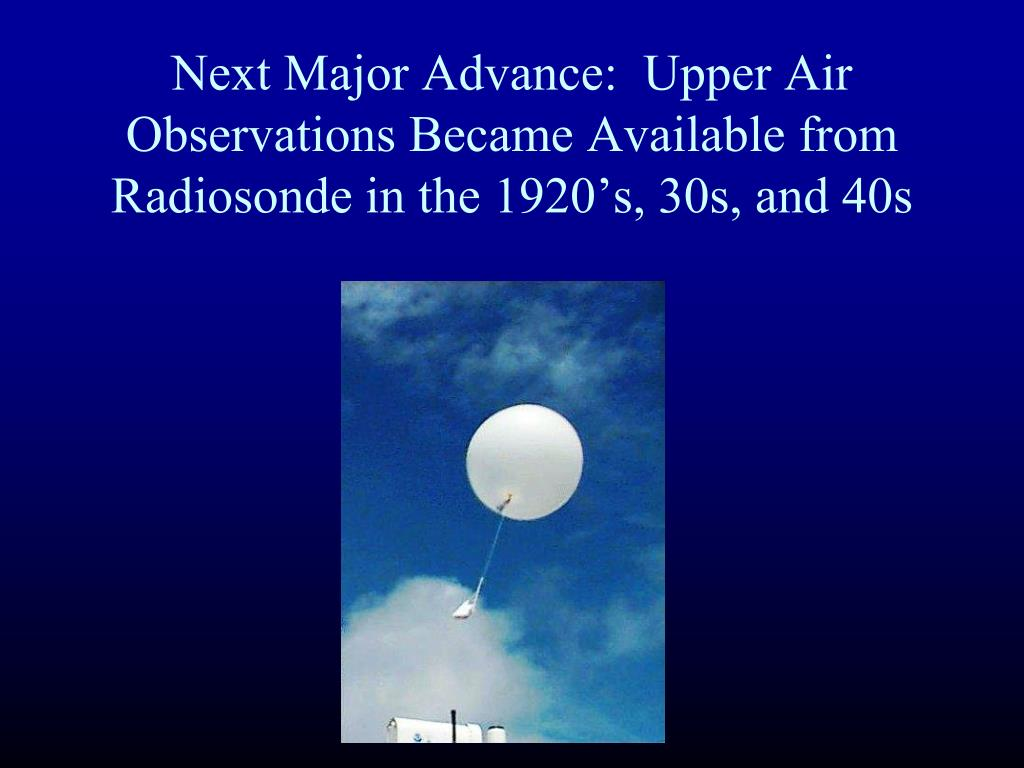 Next Major Advance:  Upper Air Observations Became Available from Radiosonde in the 1920's, 30s, and 40s